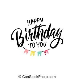 Lettering Happy Birthday To You with holiday pennants on white background. The concept of holiday card can be used for congratulation, posters and banners, illustration.