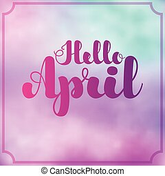 "Lettering ""Hello April"" on colorful imitation watercolor background. Vector illustration. EPS10."