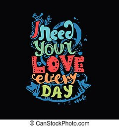 "I need your love every day - Lettering ""I need your love..."