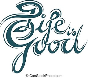 """Lettering - Life is good. Inspiring slogan - """"Life is good."""" Isolated on white background elegant inscription life is good. Lettering worldview, feelings, emotions. Vector illustration. Stock vector."""