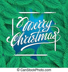 lettering Merry Christmas. Festive card with calligraphic on green and blue background with christmas tree branches. Greeting Christmas decor. Vector illustration
