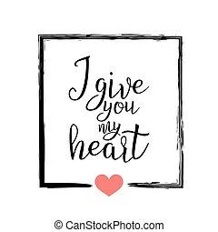 lettering, poster., geven, muur, valentijn, uitnodiging, ontwerp, heart., love., u, met de hand geschreven, printable, noteren, huwelijksdag, over, illustration., typografie, s, vector, mijn, kunst