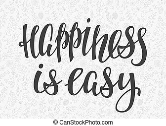 Happiness is easy quote lettering. Calligraphy inspiration graphic design typography element. Hand written postcard. Cute simple vector sign.