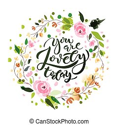 Lettering typography 'You are lovely today' for poster, banner. Inspirational quote 'You are lovely today''. Vector hand lettering, brush script calligraphy concept for beauty salon, fashion magazine, shopping store