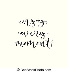 Lettering with phrase Enjoy every moment. Vector illustration.