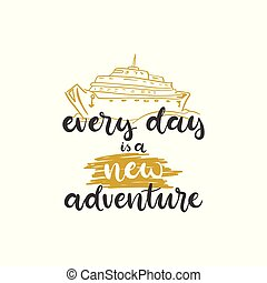 Lettering with phrase Every day is a new adventure. Vector illustration.