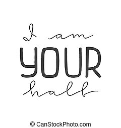 Lettering with phrase I am your half. Vector illustration.