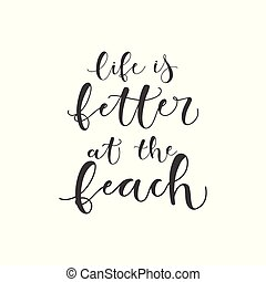 Lettering with phrase Life is better at the beach. Vector illustration.