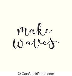 Lettering with phrase Make waves. Vector illustration.