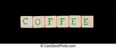 Letters on wooden blocks (coffee)