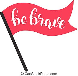 lettrage, être, brave., illustration., brosse