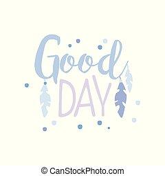 lettrage, bon, slogan, positif, motivation, citation, main, jour, vecteur, illustration, fond, blanc, wriiten