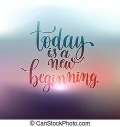 lettrage, citation, main écrite, positif, nouveau commencement, aujourd'hui