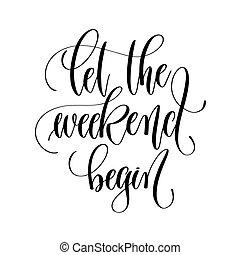 lettrage, commencer, -, main, noir, laisser, blanc, week-end