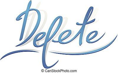 """lettrage, """"delete"""", inscription., main, dessiné"""
