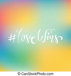 LGBT Quote - Romantic handdrawn quote on blured background -...
