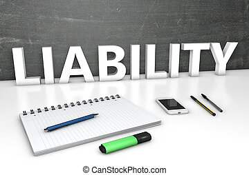 Liability - text concept with chalkboard, notebook, pens and...