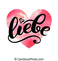 Liebe - LOVE in German. Happy Valentines day card, Hand-written lettering on watercolor heart. illustration. Brush ink handlettering greetings card.