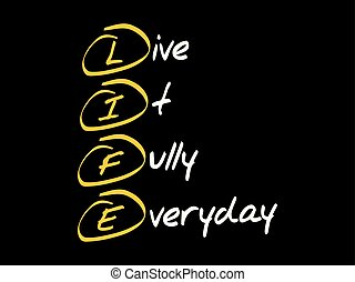 LIFE acronym business concept - LIFE - Live It Fully...