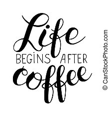 Life begins after coffee hand lettering inscription, modern...
