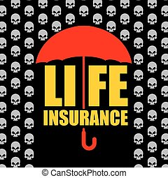Life insurance. Protection against accident and death. Umbrella protects from rain of skulls. Concept  Poster for insurance company.