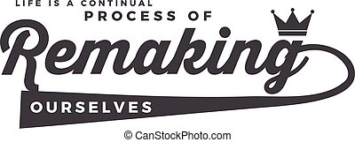 process of remaking ourselves
