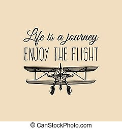 Life is a journey, enjoy the flight motivational quote. Vintage retro airplane logo. Hand sketched aviation illustration