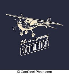 Life is a journey, enjoy the flight motivational quote. Vintage airplane logo. Hand sketched aviation illustration.