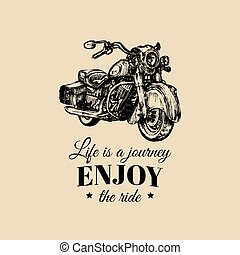 Life is a journey, enjoy the ride inspirational poster. Vector hand drawn retro bike for MC label, custom chopper store.