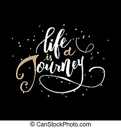 Life is a journey. Inspirational handwritten quote in modern...