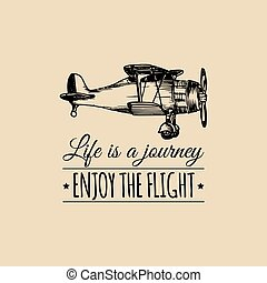 Life is a journey,enjoy the flight motivational quote. Vintage retro airplane logo. Hand sketched aviation illustration.