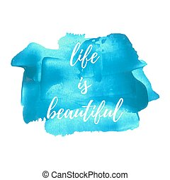 Life is beautiful vector card, poster, logo, illustration, lettering, words, text written on blue painted hand drawn background. Typographical motivational inspirational positive love template.