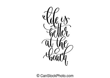 life is better at the beach - hand lettering inscription text about happy summer time