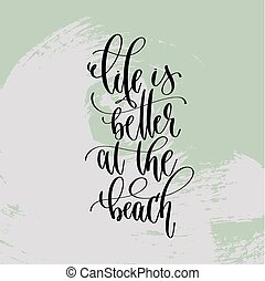 life is better at the beach - hand lettering poster to summer holiday
