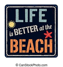 Life is better at the beach vintage rusty metal sign on a...