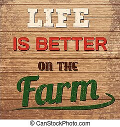 Life is better on the farm design on wooden background