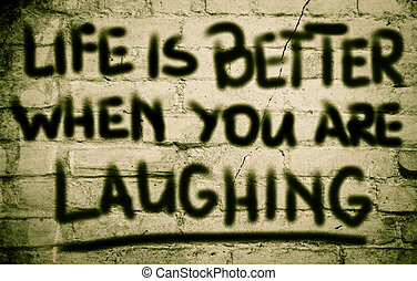 Life Is Better When You Are Laughing Concept