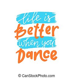 Life is better when you dance. Motivational quote. Hand ...