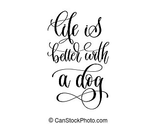 life is better with a dog - hand lettering