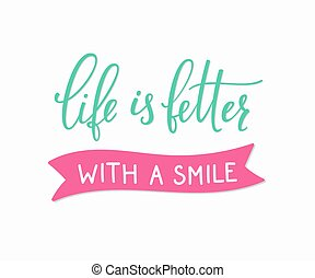 Life is better with a smile lettering. Calligraphy postcard...