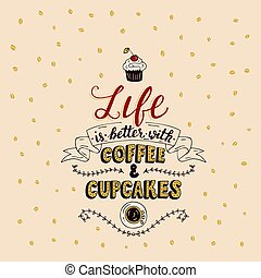 Life is better with coffee and cupcakes.