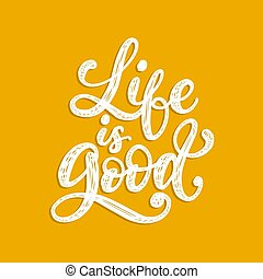 Life Is Good, handwritten phrase on yellow background. Vector inspirational quote. Hand lettering for poster, textile print.