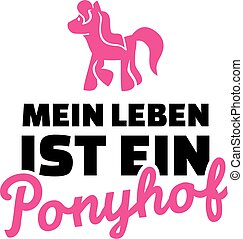 Life is not all guns and roses.  German saying with pony