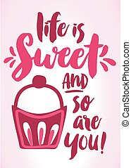 Life is Sweet and So Are You Hand lettering vector...