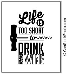 Life is too short to drink bad wine - Quote Typographical Background. Vector EPS8 illustration.