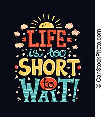 Vector modern flat design hipster illustration with phrase quotation Life is too short to wait