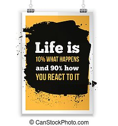 Life is what happens and how we react on it. Inspirational motivating quote poster for wall. A4 size easy to edit