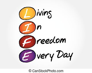 LIFE - Living In Freedom Every Day, acronym business concept