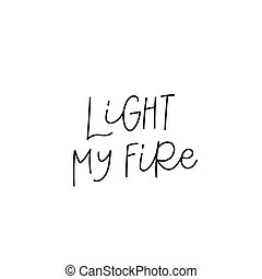 Light my fire calligraphy quote lettering