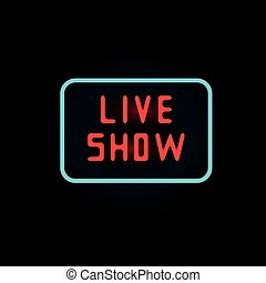 Light neon live show label vector illustration.
